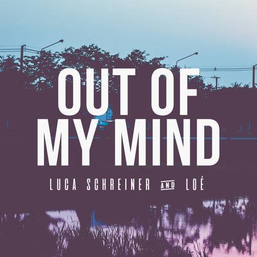 Luca Schreiner & Loé - Out Of My Mind [Dance]