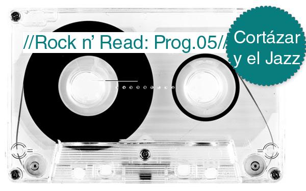 Rock n' Read: Julio Cortázar y el Jazz  [Programa 5]