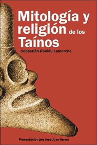 Libro-Mitología y religión de los Taínos-Sebastián Robiou