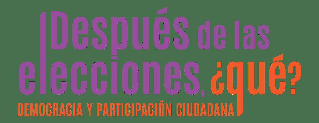 Después de las elecciones ¿qué?: Democracia y participación ciudadana