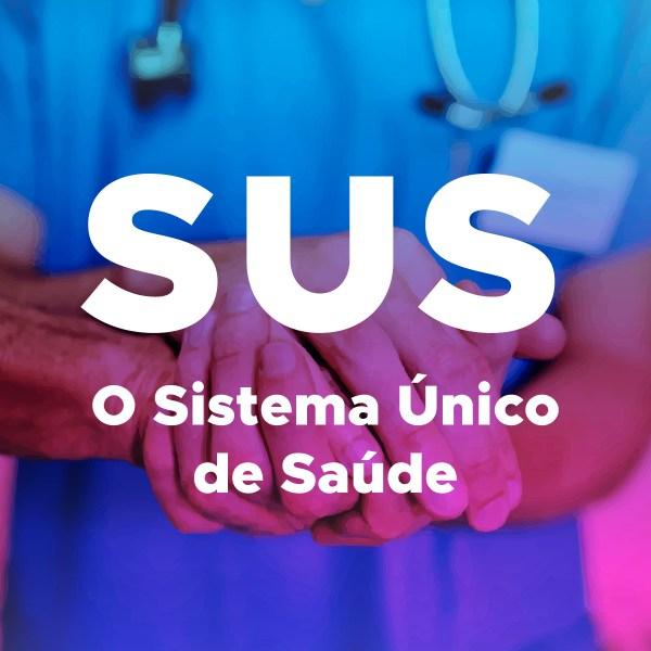 O Sistema Único de Saúde – SUS
