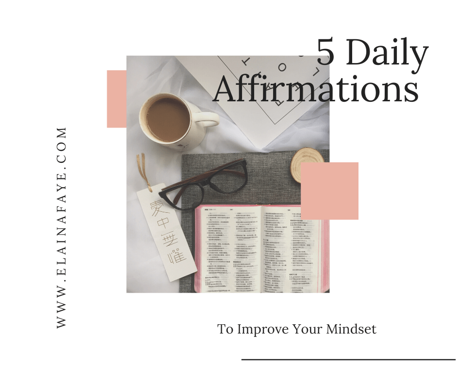 5 Daily affirmations that help improve your mindset.
