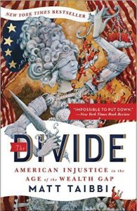 Matt Taibbi. The Divide: American Injustice in the Age of the Wealth Gap