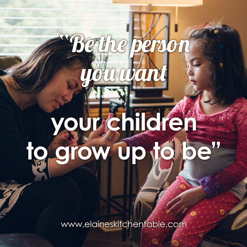 Be the person you want your children to grow up to be