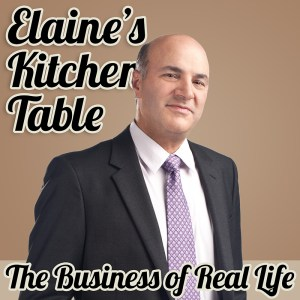 Kevin O'Leary on Elaine's Kitchen Table Podcast