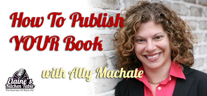 How to Publish YOUR Book with Ally Machate advice on publishing