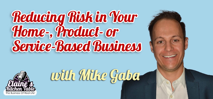 072 – Reducing Risk in Your Home-, Product- or Service-Based Business with Mike Gaba