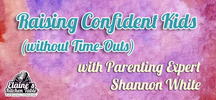 Episode 080 – Raising Confident Kids – Without Time-Outs – with Parenting Expert Shannon White