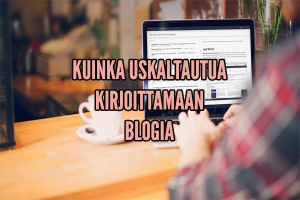 kuinka uskaltautua kirjoittamaan blogia