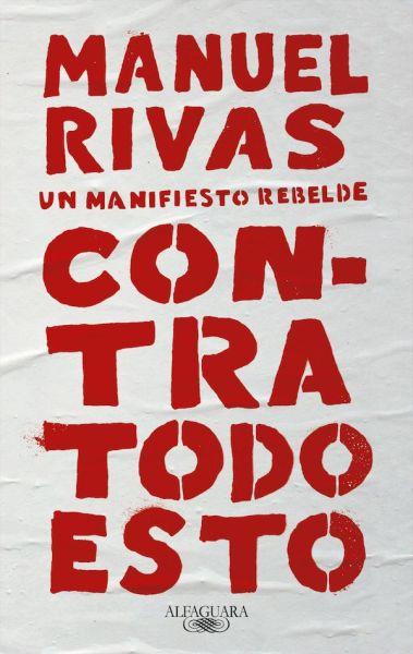 Porta del nuevo libro de Manuel Rivas 'Contra todo esto'.