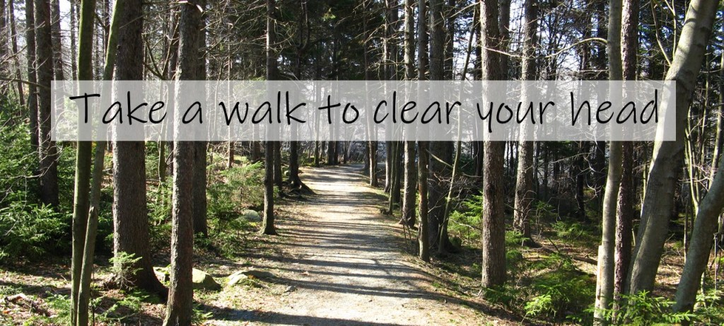take a walk to clear your head