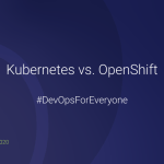 """Kubernetes vs. OpenShift"" #DevOpsForEveryone  slides and recording"