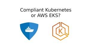 Compliant Kubernetes or AWS Elastic Kubernetes Service
