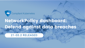 Compliant Kubernetes 21-03.2 Network Policy Dashboards: Defend against data breaches