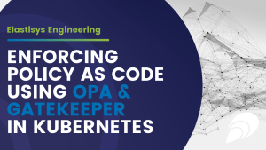 Enforcing Policy as Code using OPA and Gatekeeper in Kubernetes