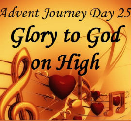 Day 25 Glory to God on High
