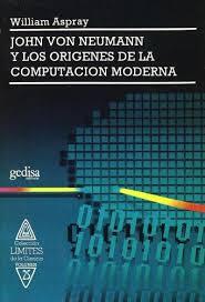 John Von Neumann y los orígenes de la computación moderna