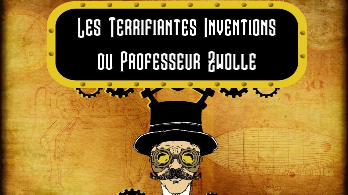 Les Terrifiantes Inventions du Professeur Zwolle