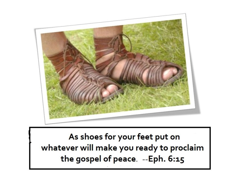 And having shod your feet with the preparation of the gospel of peace. Eph. 6:15.