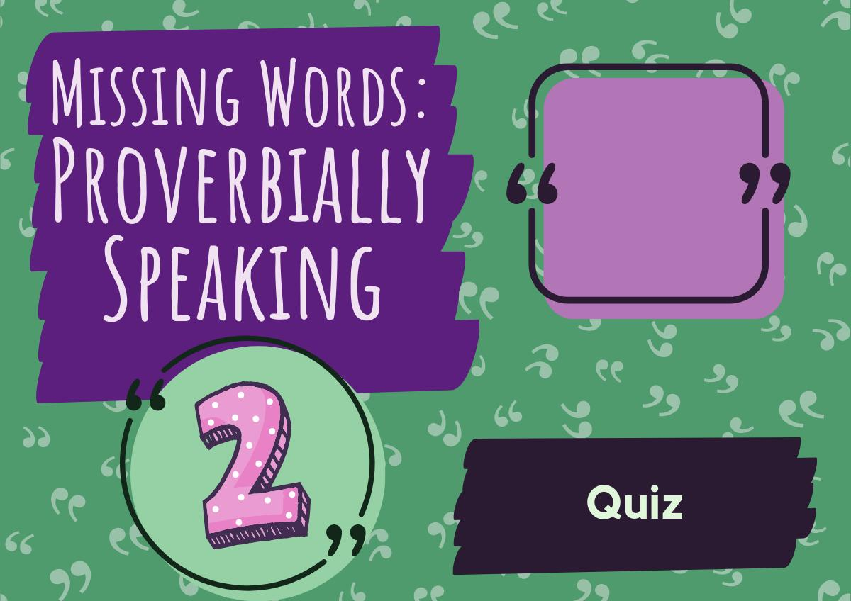 Missing Words - Proverbially Speaking - 2
