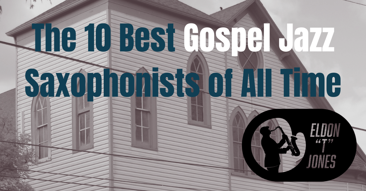 The 10 Best Gospel Jazz Saxophonists of All Time