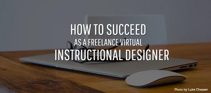 how to be a successful freelance virtual instructional designer