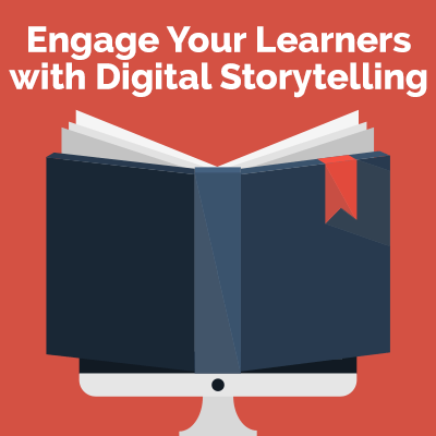 Engage Your Learners with Digital Storytelling