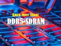 DDR5 SDRAM – Features, Architecture, How it Works and Applications