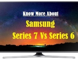Samsung Series – 7 Vs 6, Which One to Choose, their Common Features