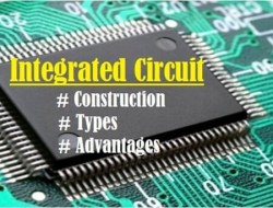 Integrated Circuit – Various Types, Construction, Application and Advantage
