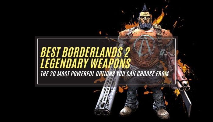 Best Borderlands 2 Legendary Weapons