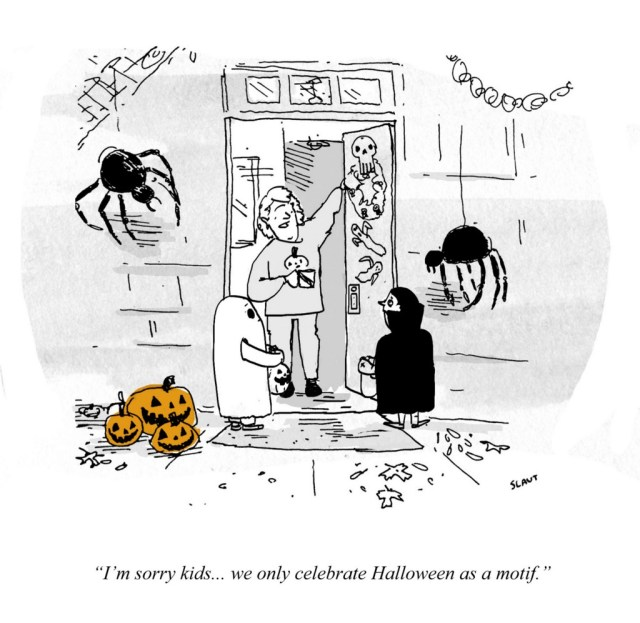 "Adult, opening door for trick-or-treaters: ""I'm sorry kids... we only celebrate Halloween as a motif."""