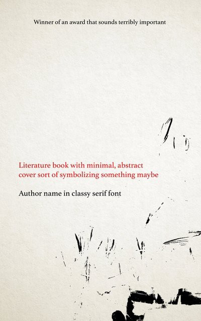 """Literature book with minimal, abstract cover sort of symbolizing something maybe"" by Author name in classy serif font. The cover is mostly white with a few scribbles. At the top it says ""Winner of an award that sounds terribly important"""