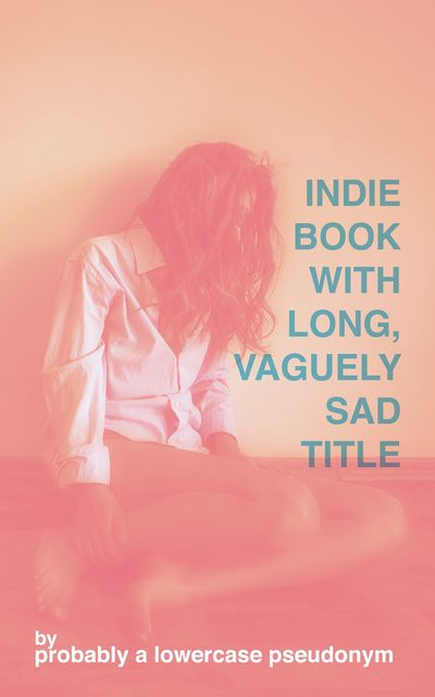 """Indie Book with Long, Vaguely Sad Title"" by probably a lowercase pseudonym. The art is a woman slumped against a wall with her hair covering her face, all done in millennial pink."