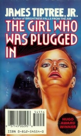 The Girl Who Was Plugged In by James Tiptree Jr.