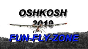 Fun Fly Zone - Oshkosh 2019 - Ultralight and Light Sport Aircraft