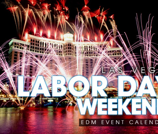 Las Vegas Labor Day Weekend 2019 Edm Event Calendar