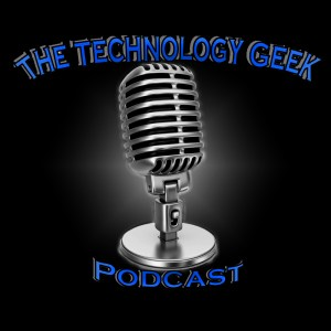 The Technology Geek Podcast