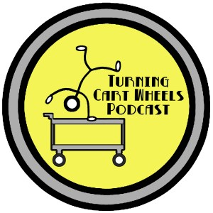 The Turning Cart Wheels Podcast