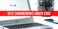 Best Chromebook Under 300 Reviews