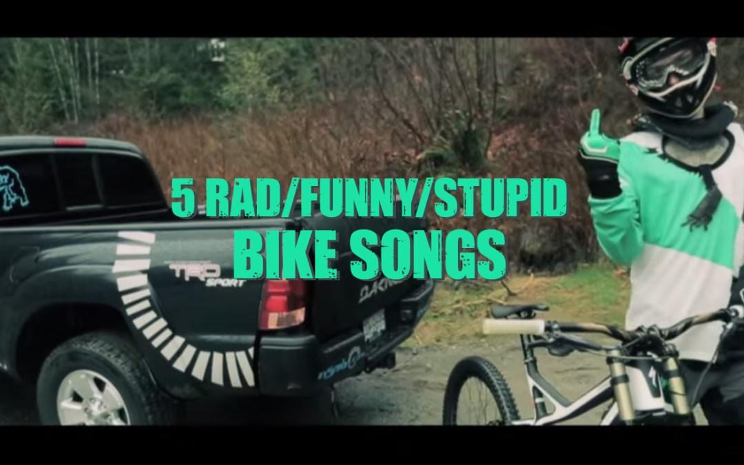 5 Rad/Funny/Stupid Bike Songs