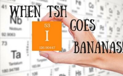 When TSH goes bananas!