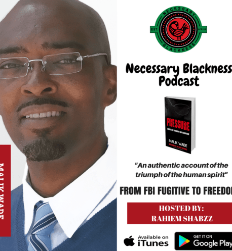 Malik Wade, Rahiem Shabazz, Necessary Blackness Podcast,