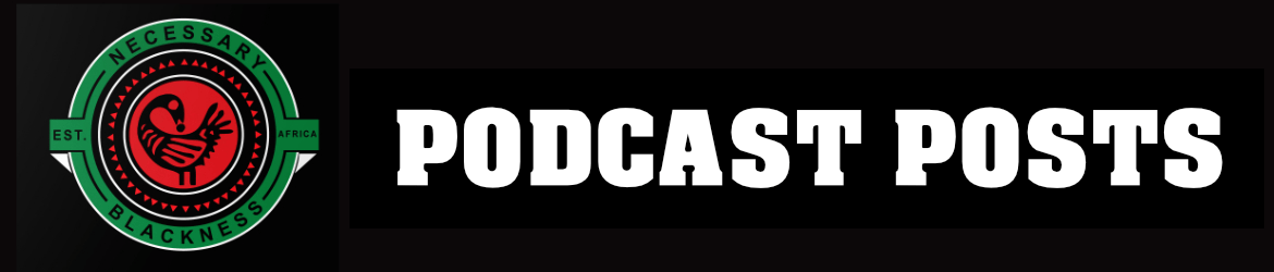 Necessary Blackness Podcast Posts Banner