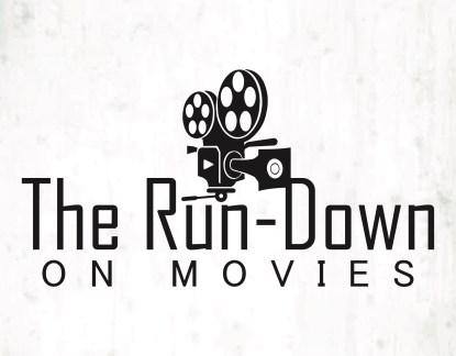 The Run-Down on Movies