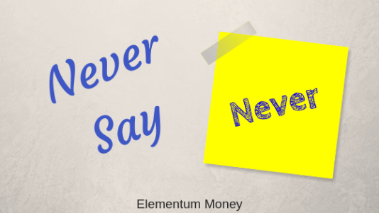 Why You Should Never Say Never