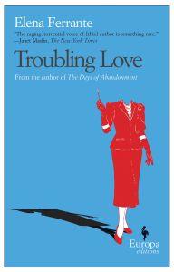 Elena Ferrante, Troubling Love, Europa Editions, 2006