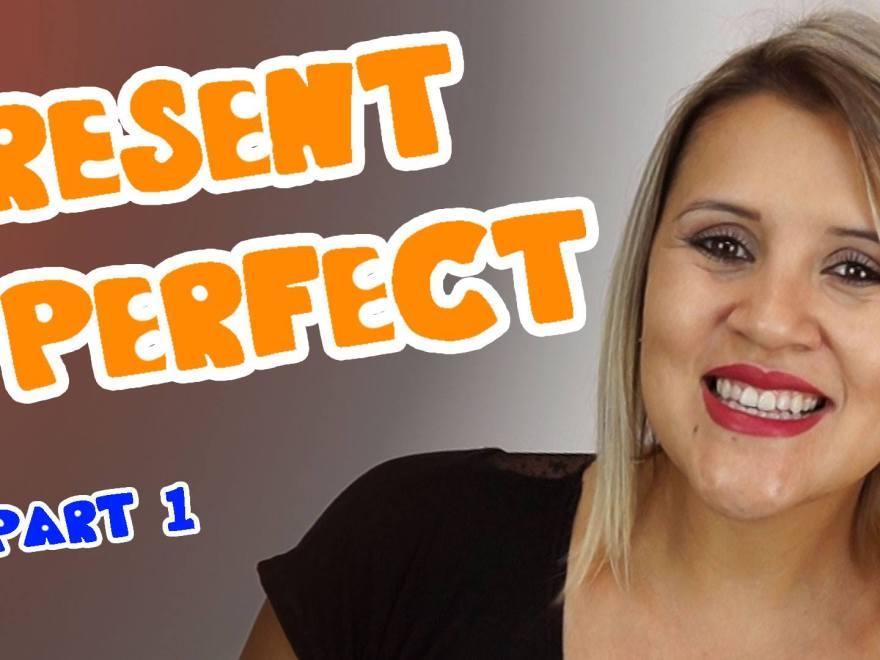 PRESENT PERFECT - PRESENTE PERFECT Part. 01