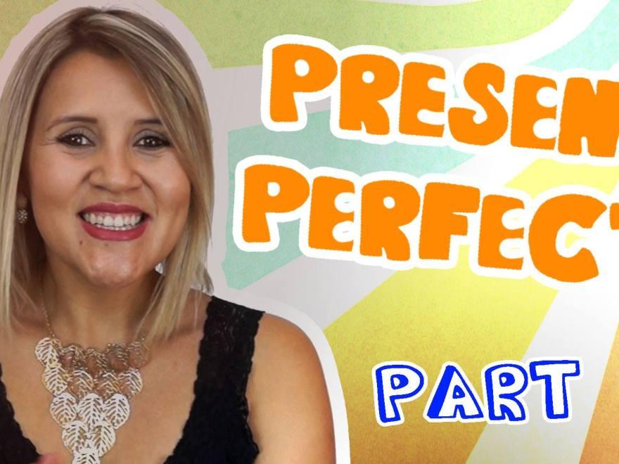 PRESENT PERFECT 02 - PRESENTE PERFECT Part. 02