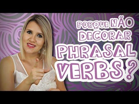 0 - Porque NÃO decorar Phrasal Verbs I